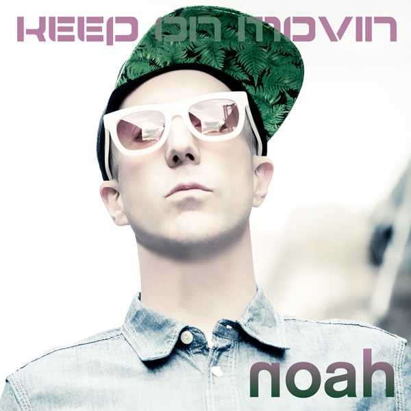 "NOAH ANNOUNCES THE RELEASE OF HIS NEW SINGLE,  ""KEEP ON MOVIN'"", The Non-Modern Man 